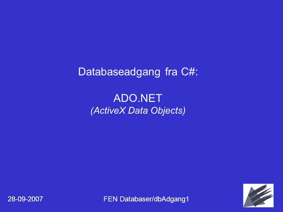 28-09-2007FEN Databaser/dbAdgang11 Databaseadgang fra C#: ADO.NET (ActiveX Data Objects)