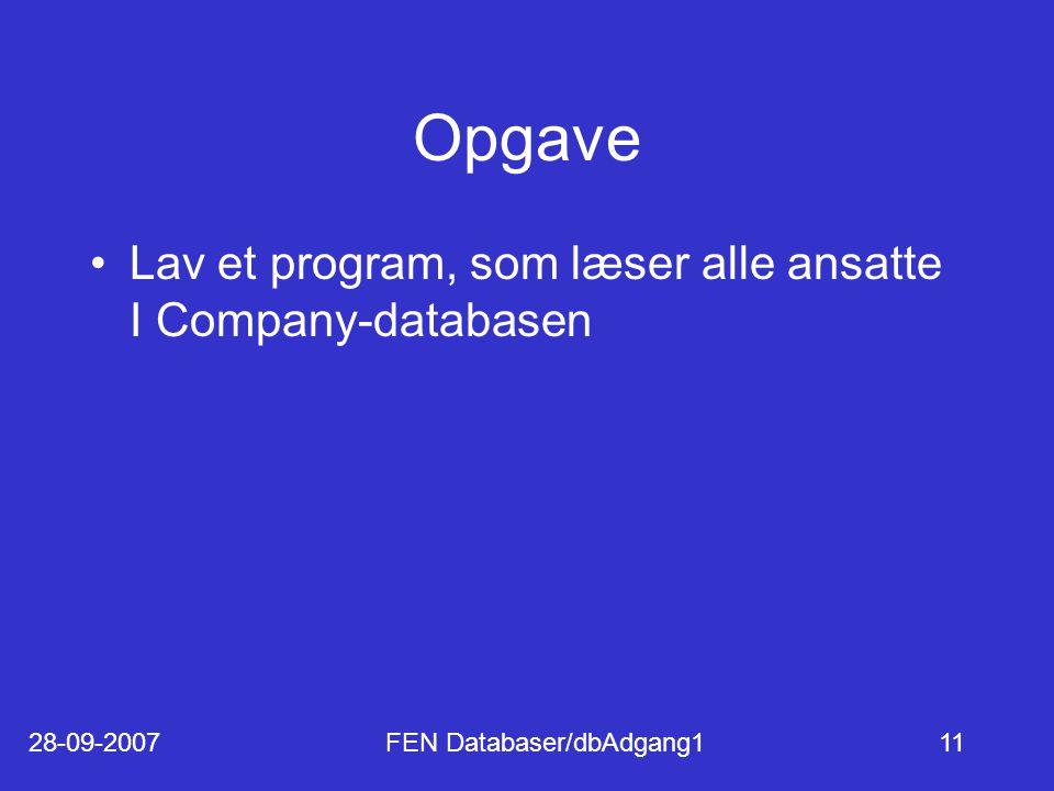 28-09-2007FEN Databaser/dbAdgang111 Opgave Lav et program, som læser alle ansatte I Company-databasen