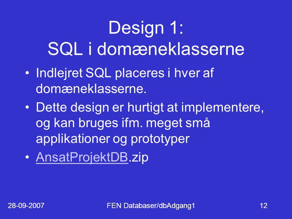 28-09-2007FEN Databaser/dbAdgang112 Design 1: SQL i domæneklasserne Indlejret SQL placeres i hver af domæneklasserne.