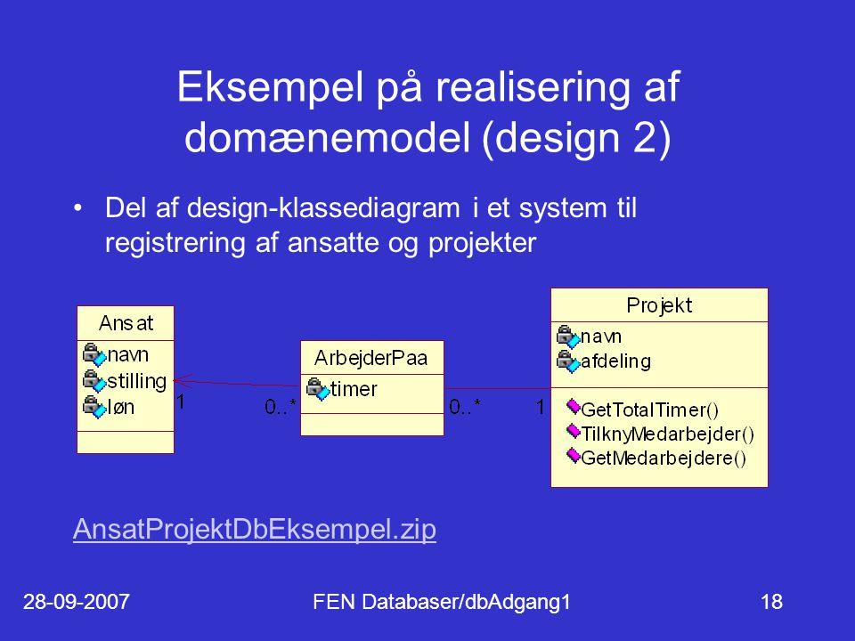28-09-2007FEN Databaser/dbAdgang118 Eksempel på realisering af domænemodel (design 2) Del af design-klassediagram i et system til registrering af ansatte og projekter AnsatProjektDbEksempel.zip