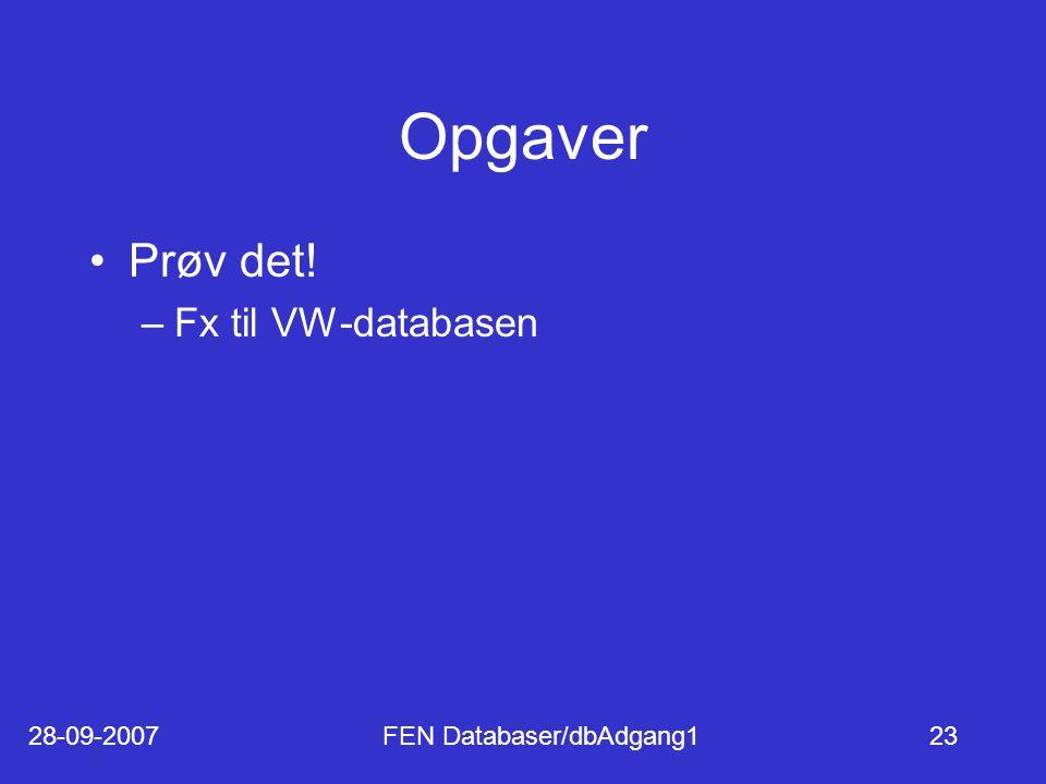 28-09-2007FEN Databaser/dbAdgang123 Opgaver Prøv det! –Fx til VW-databasen