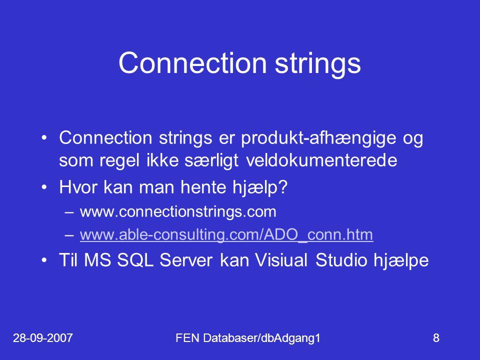 28-09-2007FEN Databaser/dbAdgang18 Connection strings Connection strings er produkt-afhængige og som regel ikke særligt veldokumenterede Hvor kan man hente hjælp.