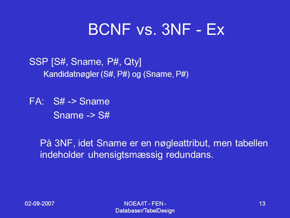 02-09-2007NOEA/IT - FEN - Databaser/TabelDesign 13 BCNF vs.
