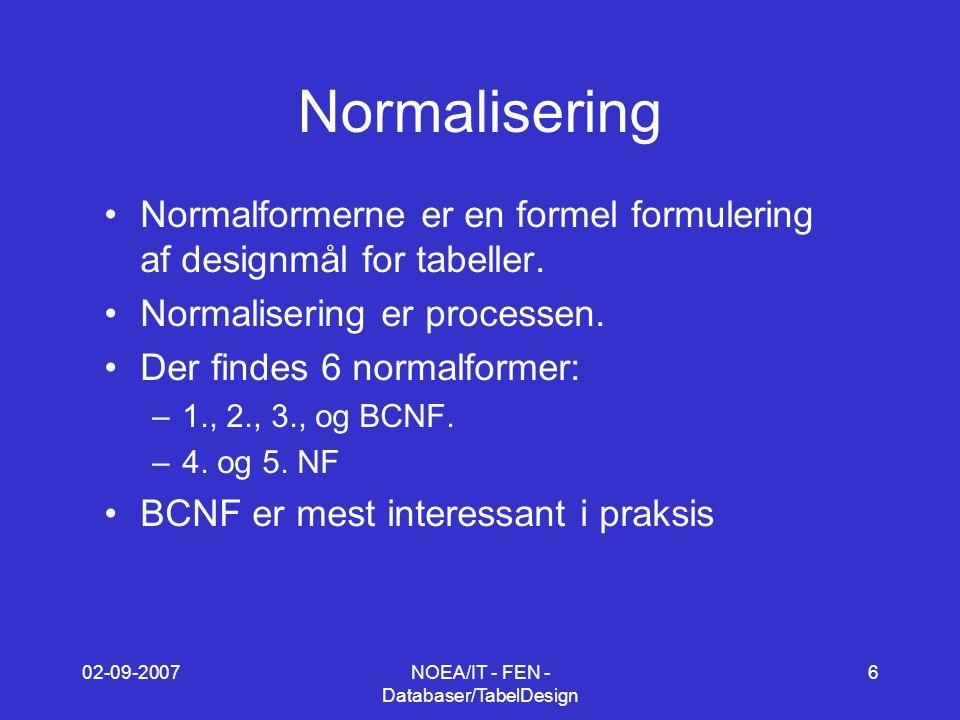 02-09-2007NOEA/IT - FEN - Databaser/TabelDesign 6 Normalisering Normalformerne er en formel formulering af designmål for tabeller.