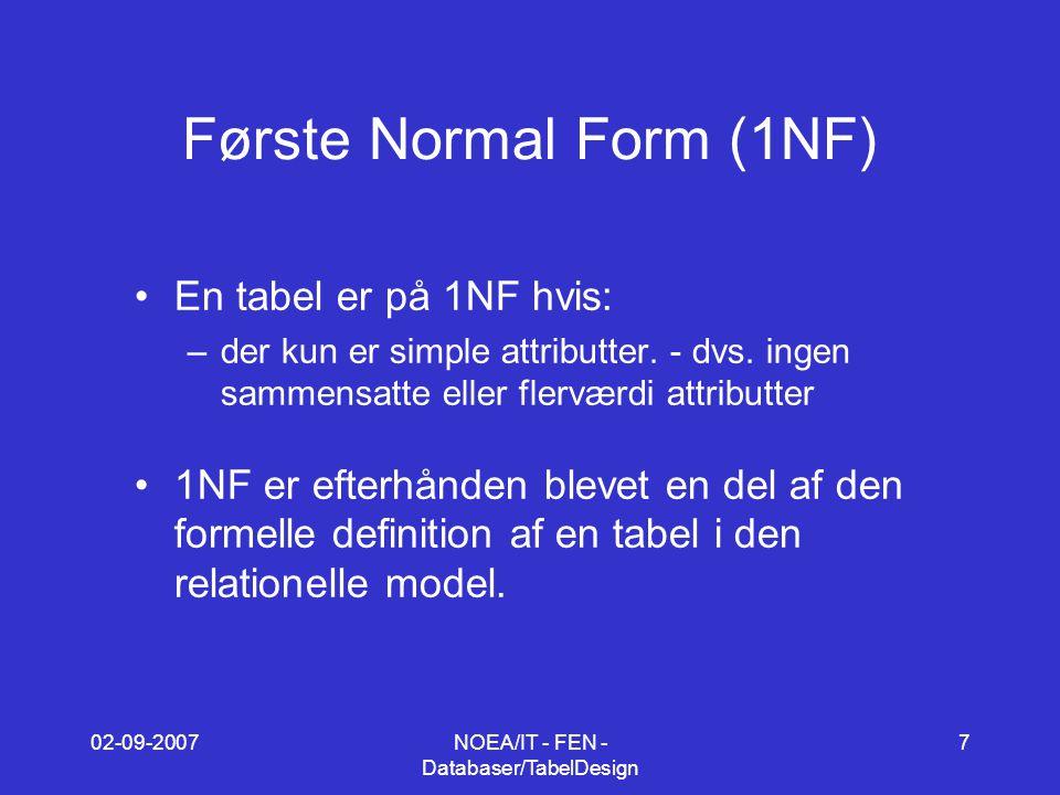 02-09-2007NOEA/IT - FEN - Databaser/TabelDesign 7 Første Normal Form (1NF) En tabel er på 1NF hvis: –der kun er simple attributter.