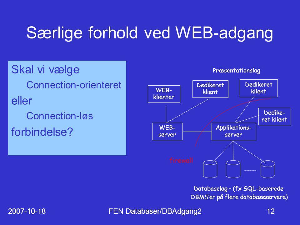 2007-10-18FEN Databaser/DBAdgang212 Særlige forhold ved WEB-adgang Skal vi vælge Connection-orienteret eller Connection-løs forbindelse.
