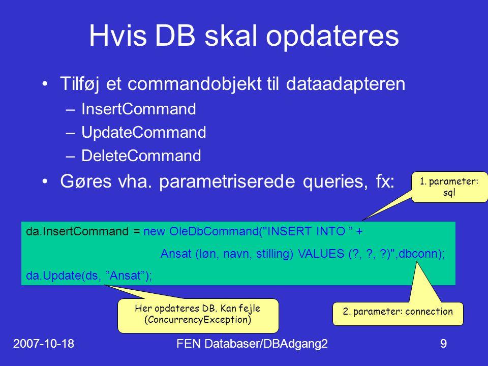 2007-10-18FEN Databaser/DBAdgang29 Hvis DB skal opdateres Tilføj et commandobjekt til dataadapteren –InsertCommand –UpdateCommand –DeleteCommand Gøres vha.