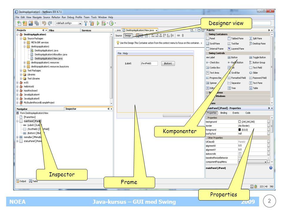 2 NOEA2009Java-kursus – GUI med Swing Designer view Komponenter Frame Properties Inspector