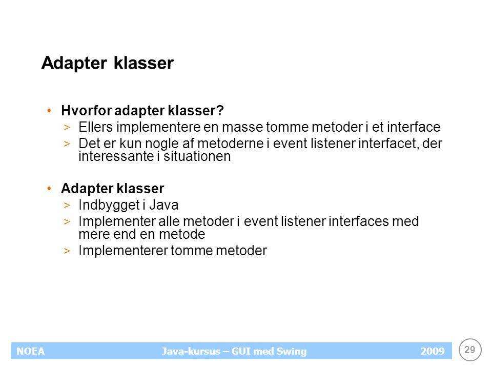 29 NOEA2009Java-kursus – GUI med Swing Adapter klasser Hvorfor adapter klasser.