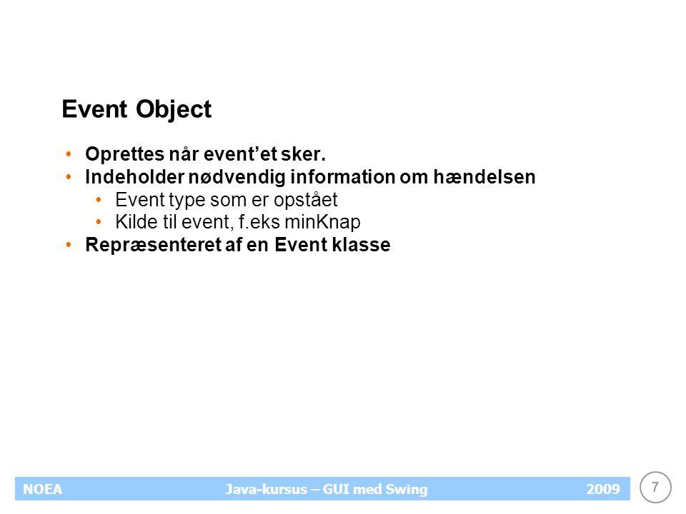 7 NOEA2009Java-kursus – GUI med Swing Event Object Oprettes når event'et sker.