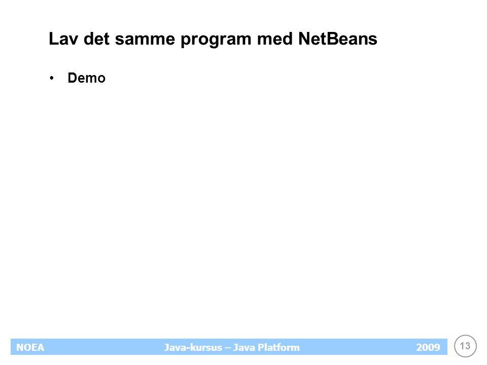13 NOEA2009Java-kursus – Java Platform Lav det samme program med NetBeans Demo