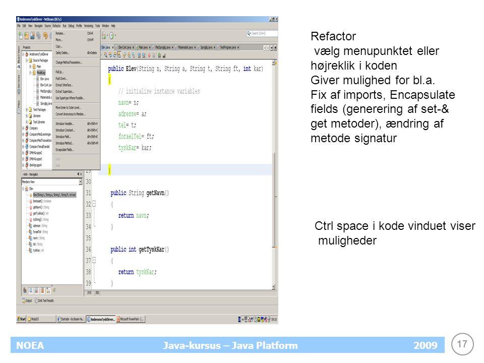 17 NOEA2009Java-kursus – Java Platform Refactor vælg menupunktet eller højreklik i koden Giver mulighed for bl.a.