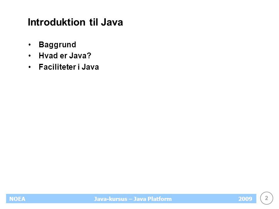 2 NOEA2009Java-kursus – Java Platform Introduktion til Java Baggrund Hvad er Java.
