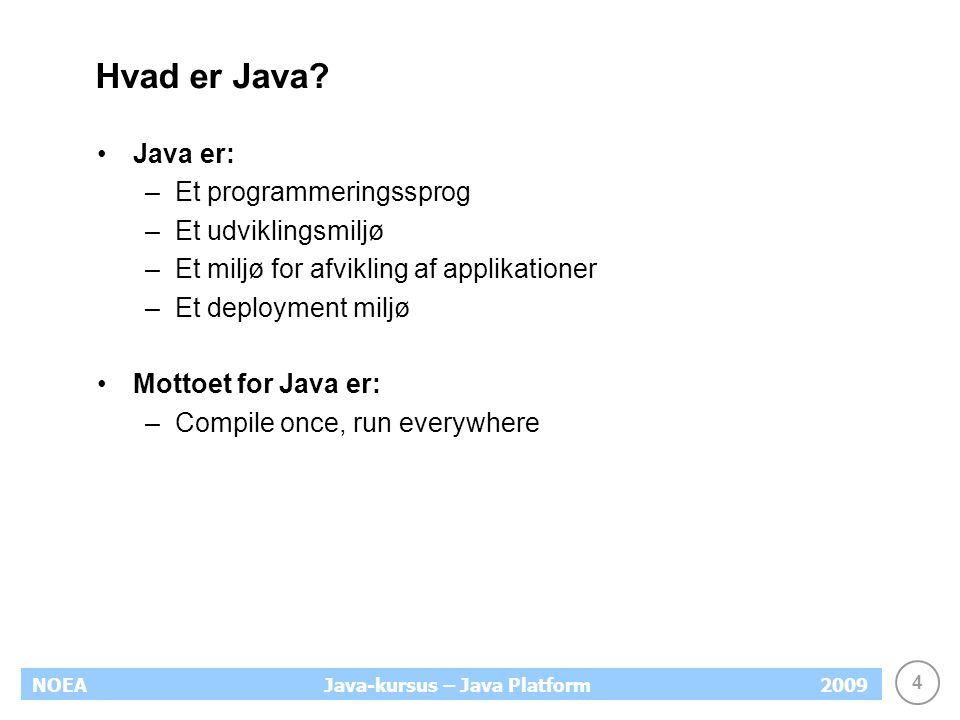 4 NOEA2009Java-kursus – Java Platform Hvad er Java.