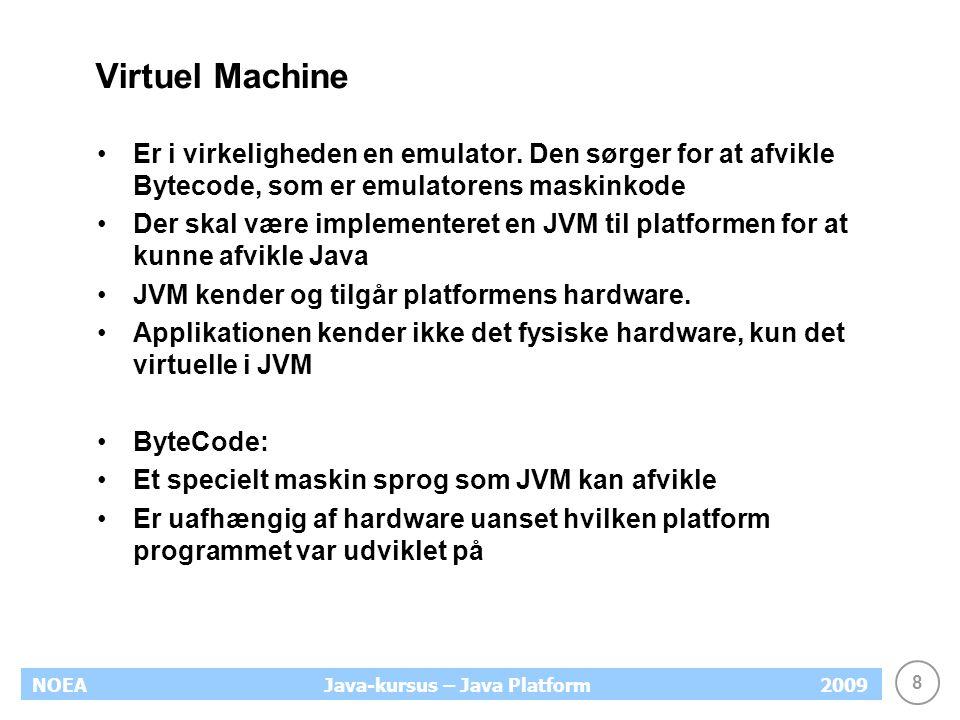 8 NOEA2009Java-kursus – Java Platform Virtuel Machine Er i virkeligheden en emulator.