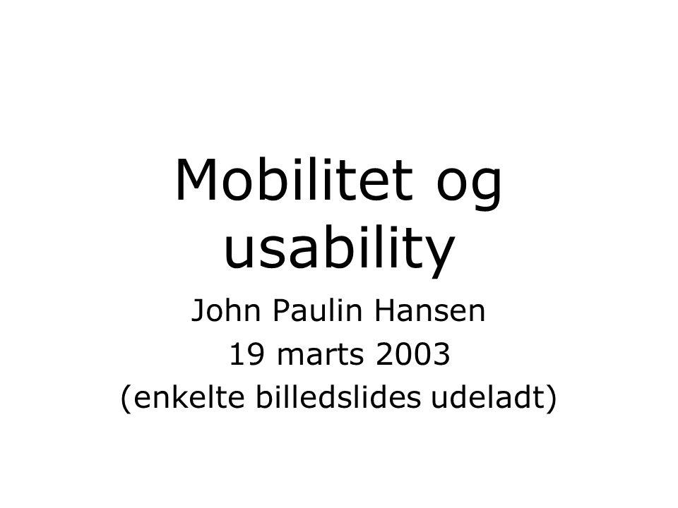 Mobilitet og usability John Paulin Hansen 19 marts 2003 (enkelte billedslides udeladt)