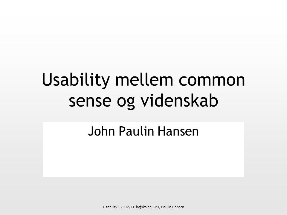 Usability E2002, IT-højskolen CPH, Paulin Hansen Usability mellem common sense og videnskab John Paulin Hansen