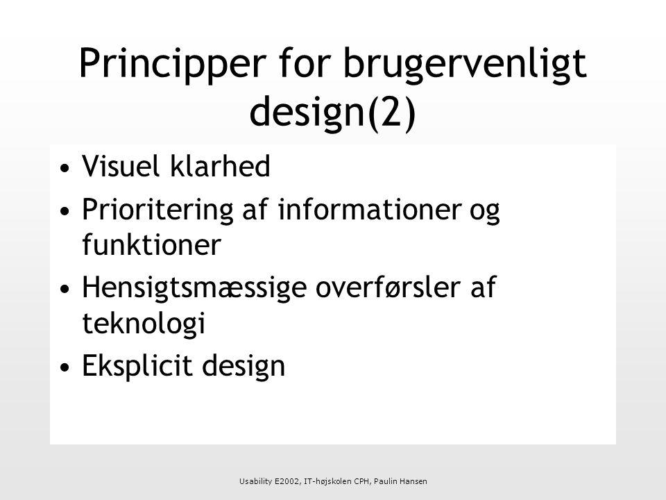Usability E2002, IT-højskolen CPH, Paulin Hansen Principper for brugervenligt design(2) Visuel klarhed Prioritering af informationer og funktioner Hensigtsmæssige overførsler af teknologi Eksplicit design