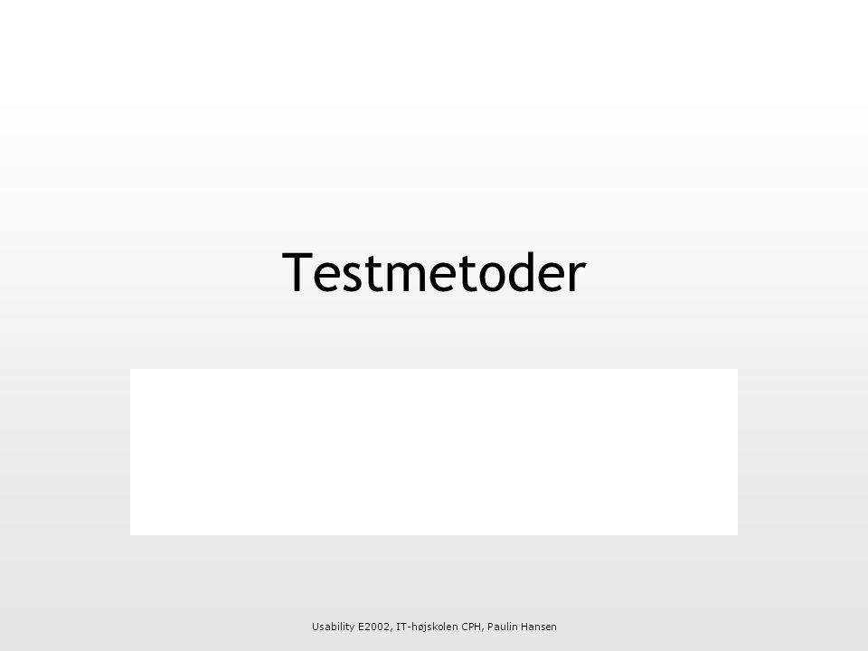Usability E2002, IT-højskolen CPH, Paulin Hansen Testmetoder