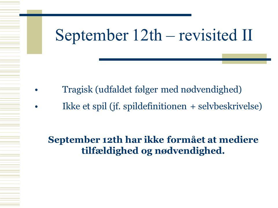 September 12th – revisited II Tragisk (udfaldet følger med nødvendighed) Ikke et spil (jf.