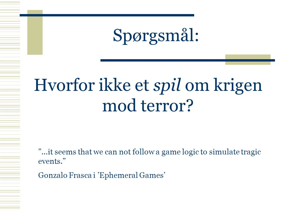 Spørgsmål: Hvorfor ikke et spil om krigen mod terror.