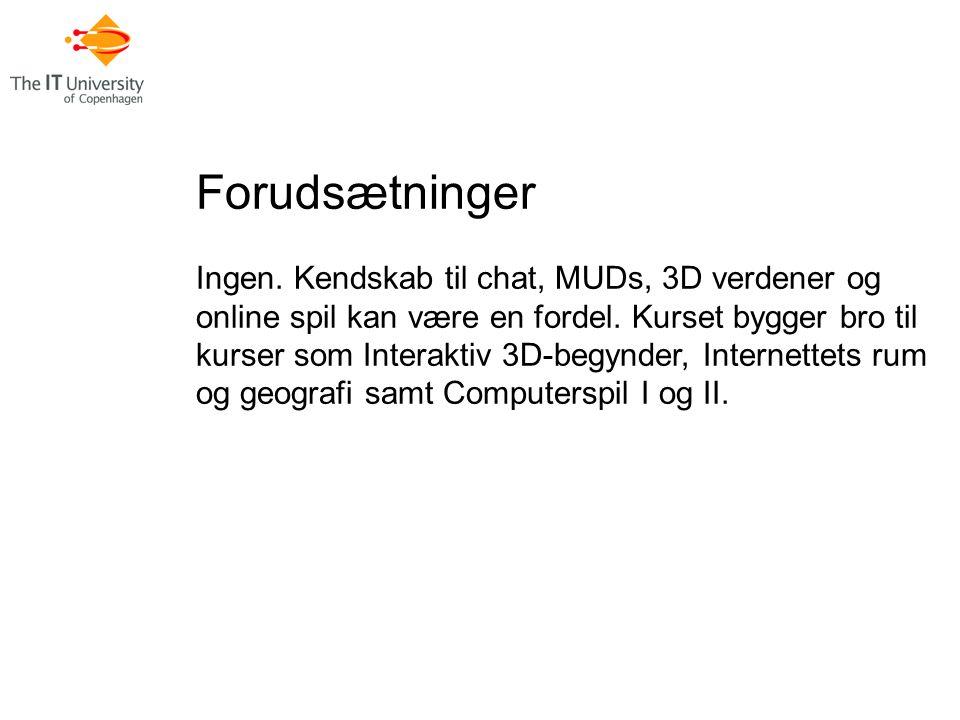 Forudsætninger Ingen. Kendskab til chat, MUDs, 3D verdener og online spil kan være en fordel.