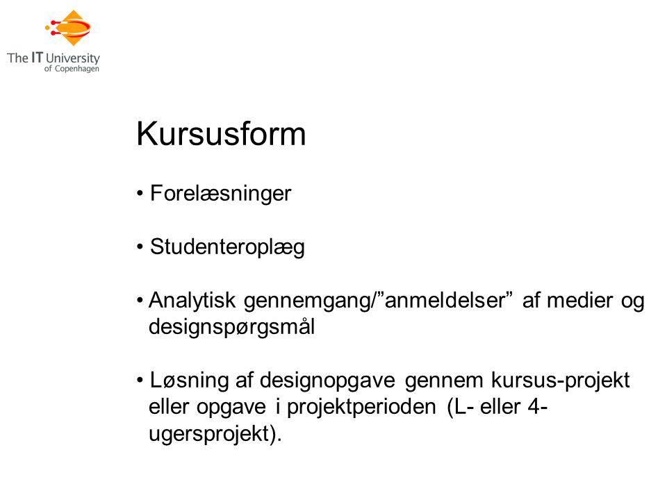 Kursusform Forelæsninger Studenteroplæg Analytisk gennemgang/ anmeldelser af medier og designspørgsmål Løsning af designopgave gennem kursus-projekt eller opgave i projektperioden (L- eller 4- ugersprojekt).