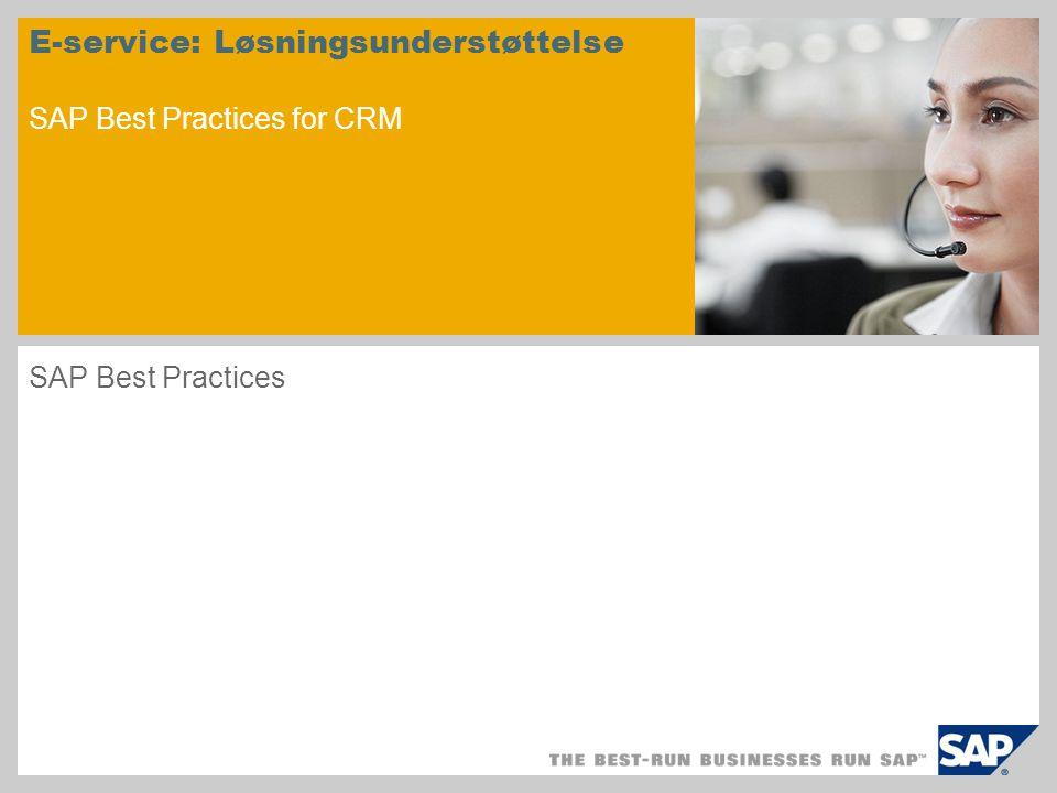 E-service: Løsningsunderstøttelse SAP Best Practices for CRM SAP Best Practices