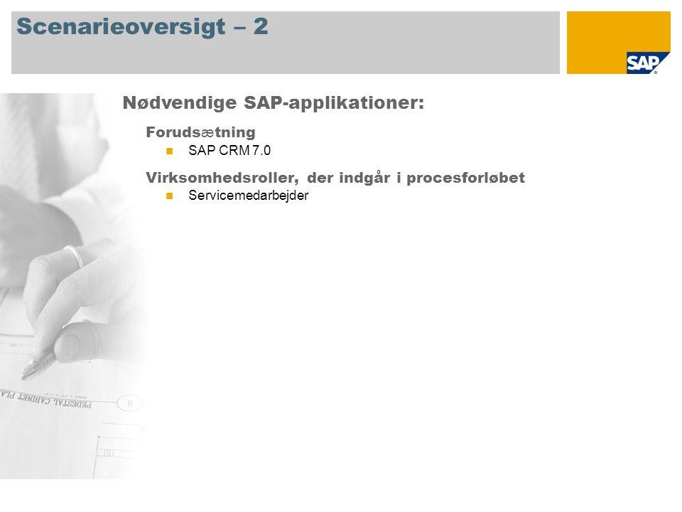 Scenarieoversigt – 2 Foruds æ tning SAP CRM 7.0 Virksomhedsroller, der indgår i procesforløbet Servicemedarbejder Nødvendige SAP-applikationer: