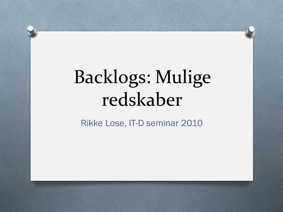 Backlogs: Mulige redskaber Rikke Lose, IT-D seminar 2010