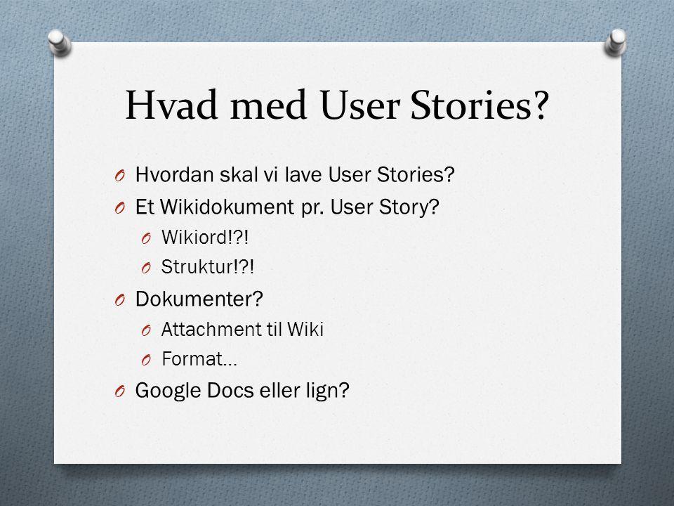 Hvad med User Stories. O Hvordan skal vi lave User Stories.