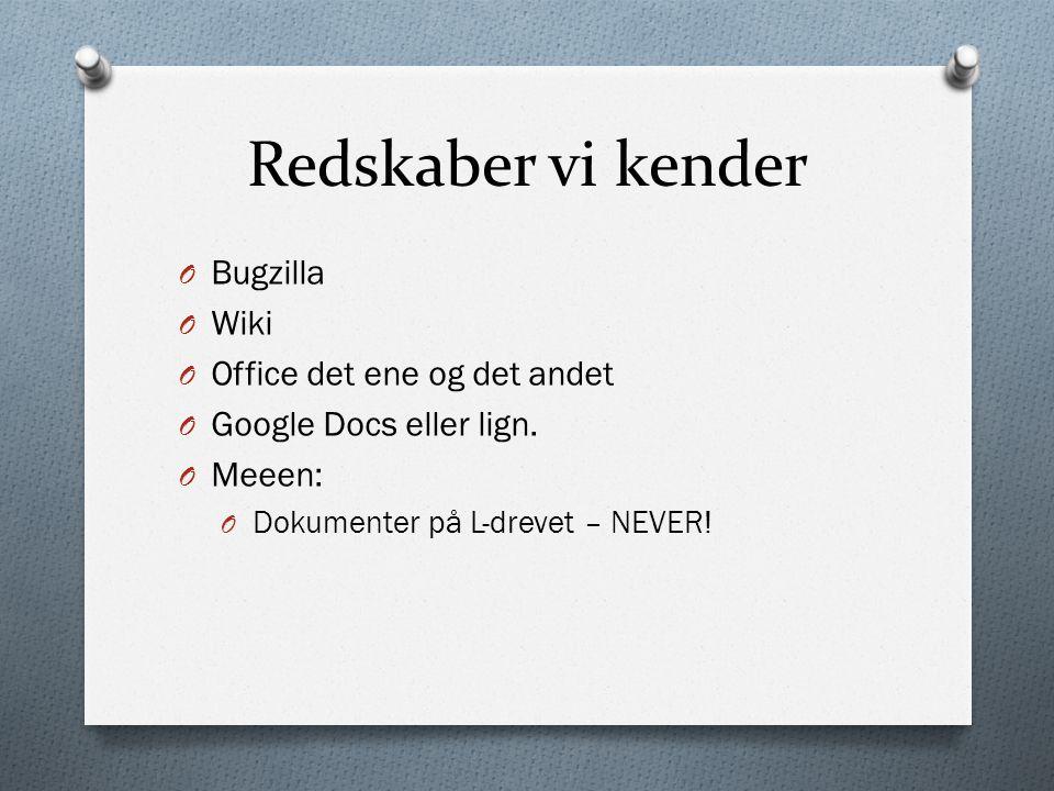 Redskaber vi kender O Bugzilla O Wiki O Office det ene og det andet O Google Docs eller lign.