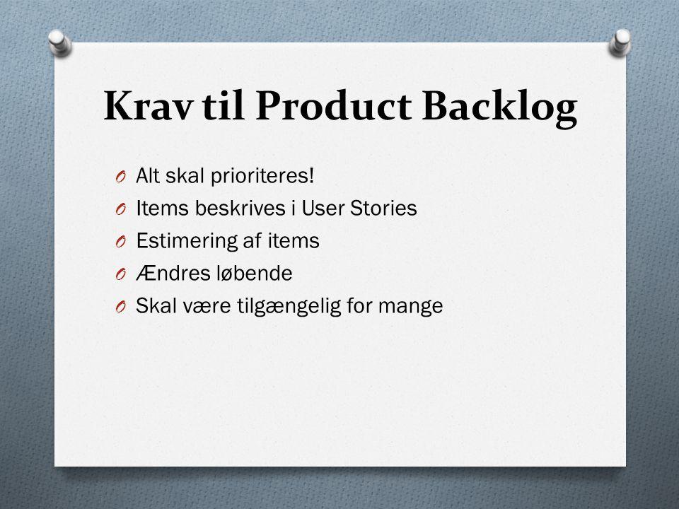 Krav til Product Backlog O Alt skal prioriteres.