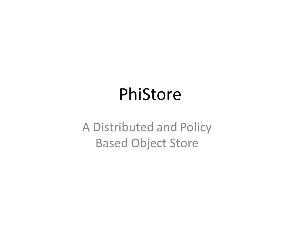 PhiStore A Distributed and Policy Based Object Store