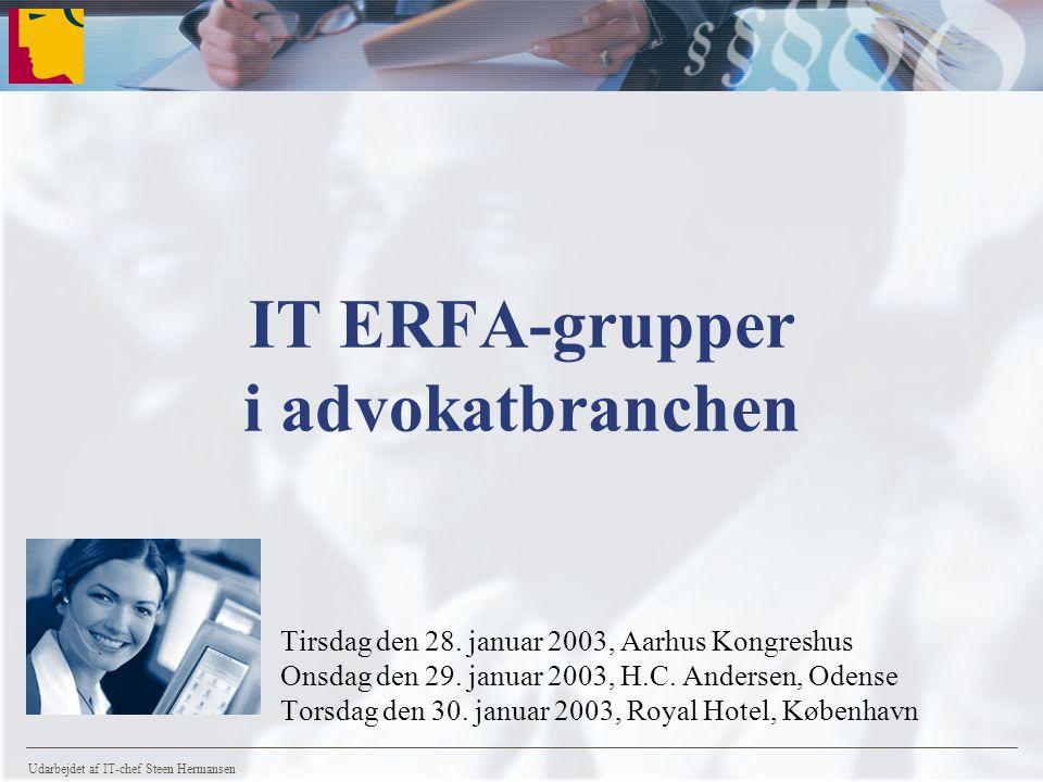 Udarbejdet af IT-chef Steen Hermansen IT ERFA-grupper i advokatbranchen Tirsdag den 28.