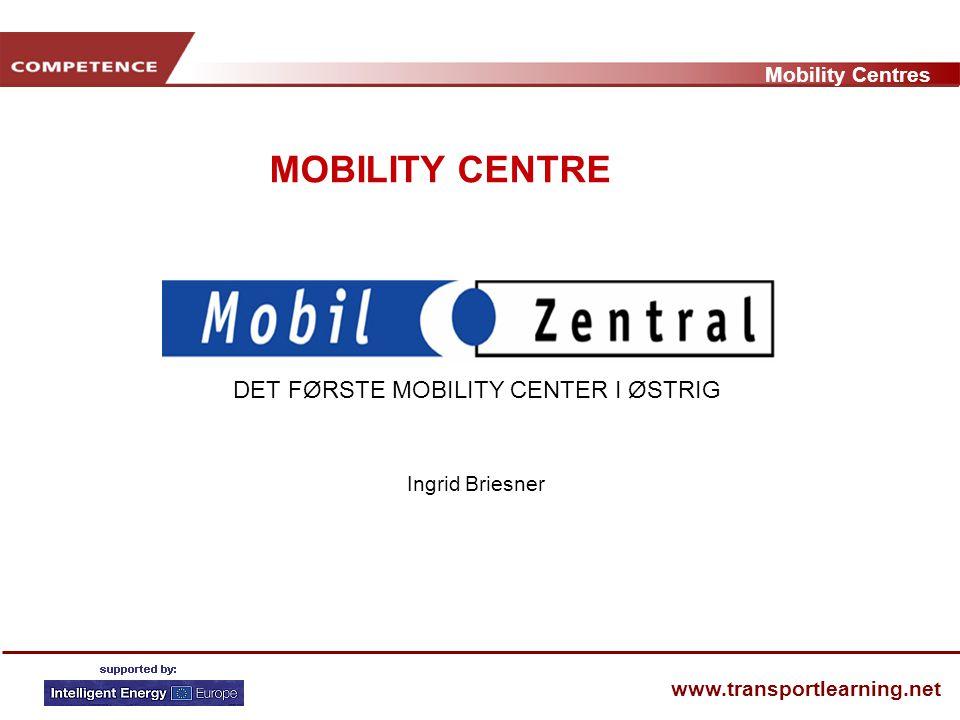 Mobility Centres www.transportlearning.net Ingrid Briesner DET FØRSTE MOBILITY CENTER I ØSTRIG MOBILITY CENTRE