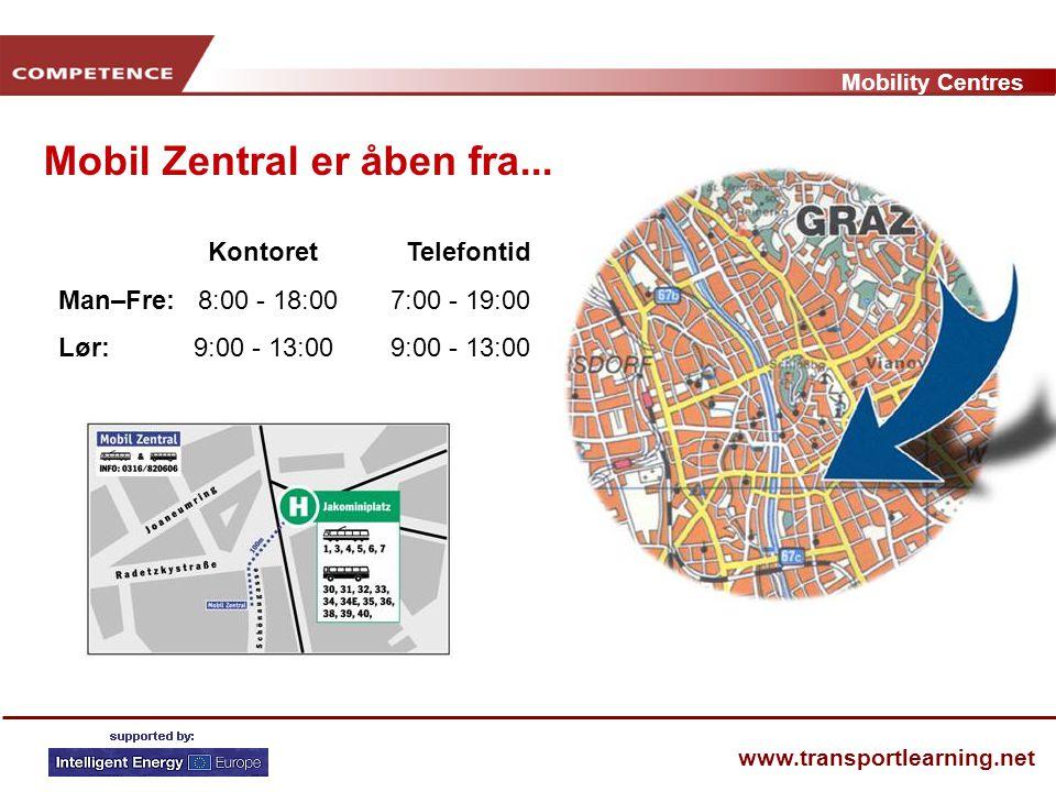 Mobility Centres www.transportlearning.net Kontoret Telefontid Man–Fre: 8:00 - 18:00 7:00 - 19:00 Lør: 9:00 - 13:00 9:00 - 13:00 Mobil Zentral er åben fra...