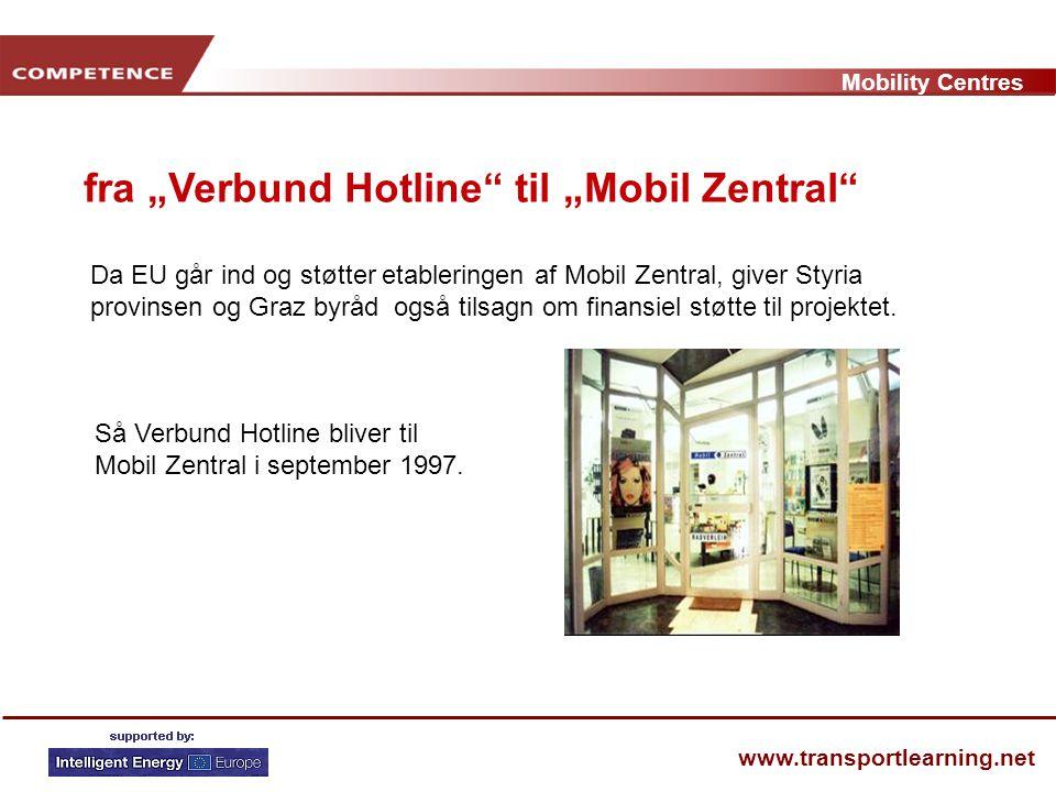 Mobility Centres www.transportlearning.net Da EU går ind og støtter etableringen af Mobil Zentral, giver Styria provinsen og Graz byråd også tilsagn om finansiel støtte til projektet.