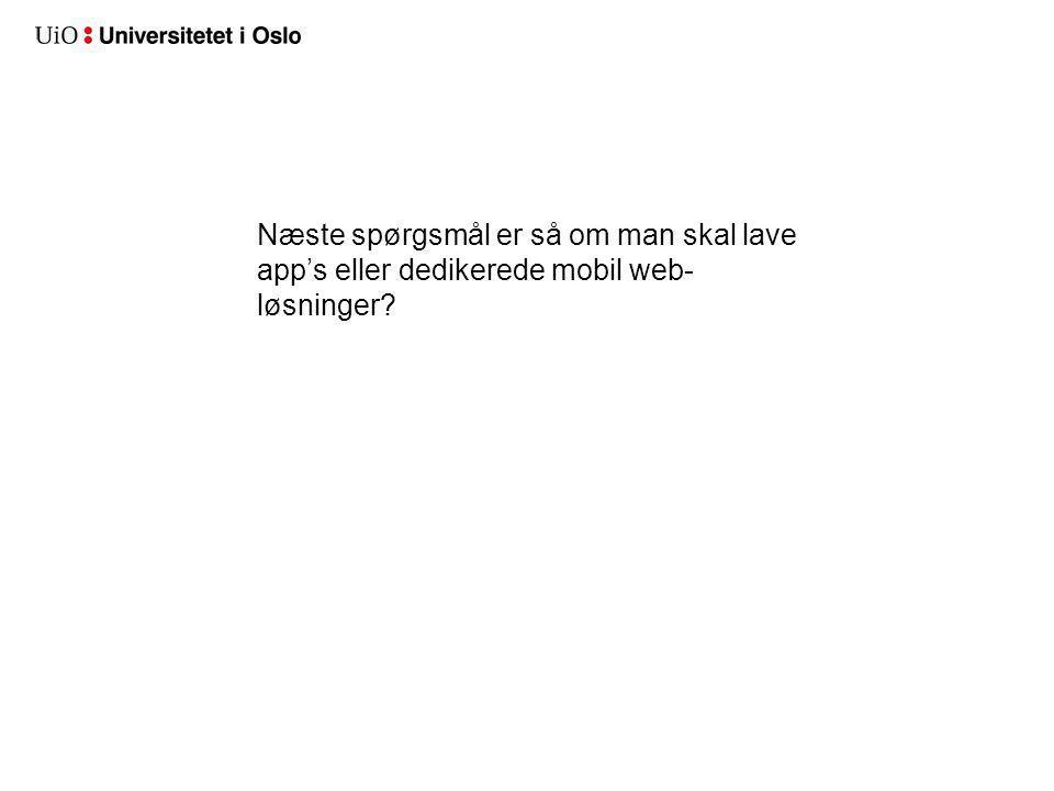 Næste spørgsmål er så om man skal lave app's eller dedikerede mobil web- løsninger