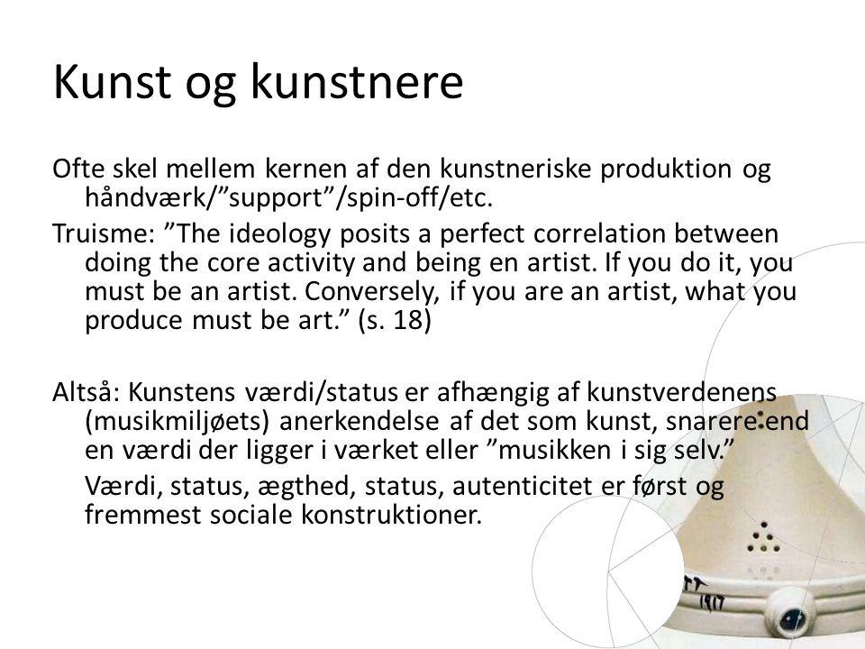 Kunst og kunstnere Ofte skel mellem kernen af den kunstneriske produktion og håndværk/ support /spin-off/etc.