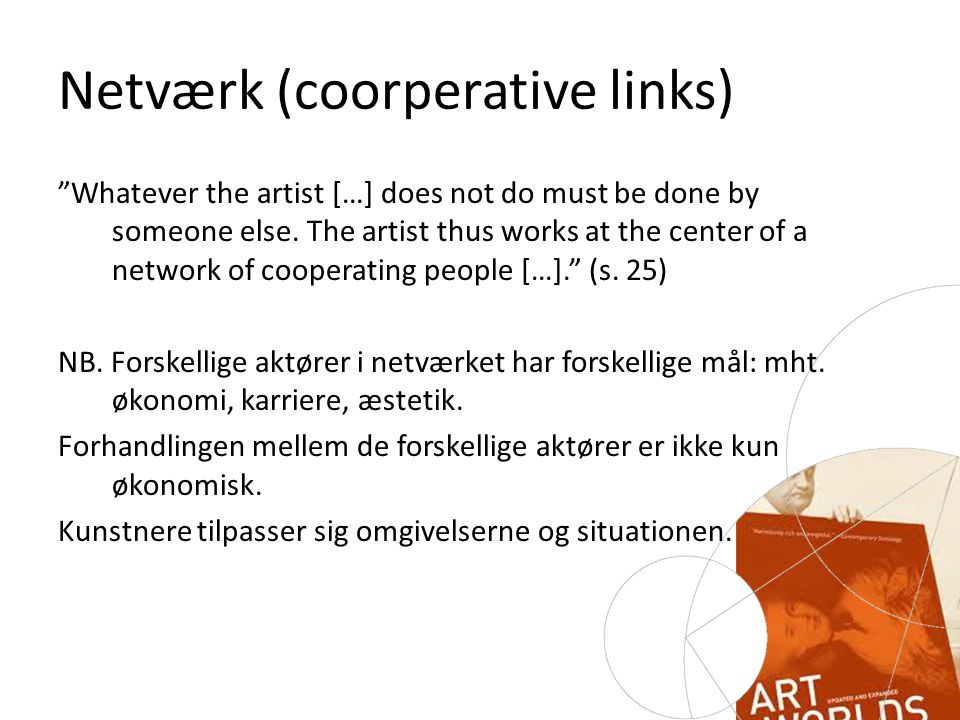 Netværk (coorperative links) Whatever the artist […] does not do must be done by someone else.