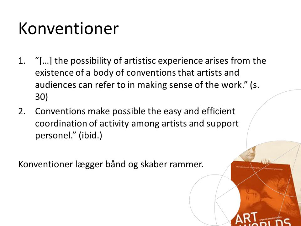 Konventioner 1. […] the possibility of artistisc experience arises from the existence of a body of conventions that artists and audiences can refer to in making sense of the work. (s.