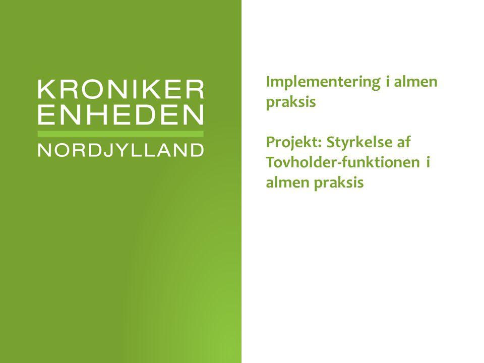 Implementering i almen praksis Projekt: Styrkelse af Tovholder-funktionen i almen praksis