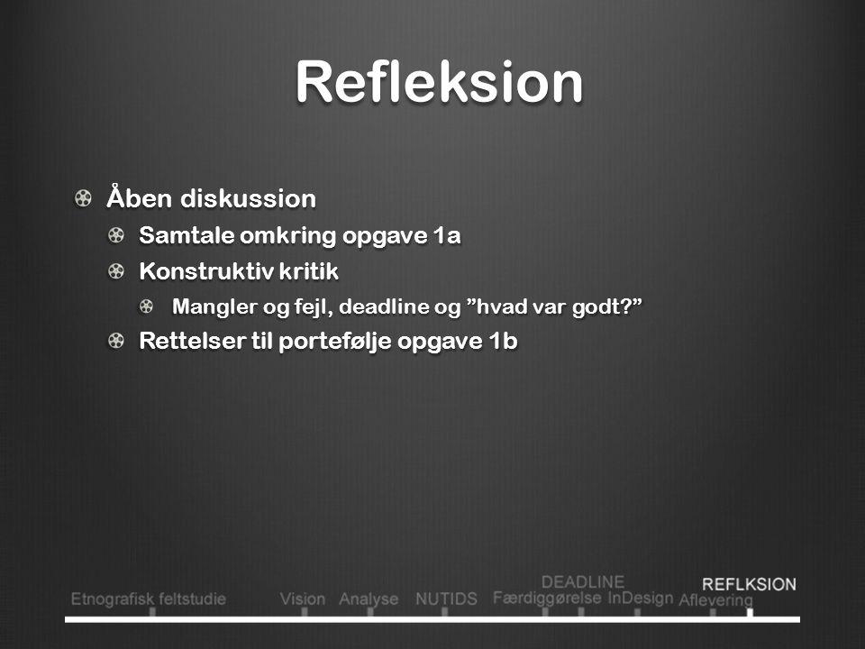 Refleksion Refleksion Åben diskussion Samtale omkring opgave 1a Konstruktiv kritik Mangler og fejl, deadline og hvad var godt Rettelser til portefølje opgave 1b