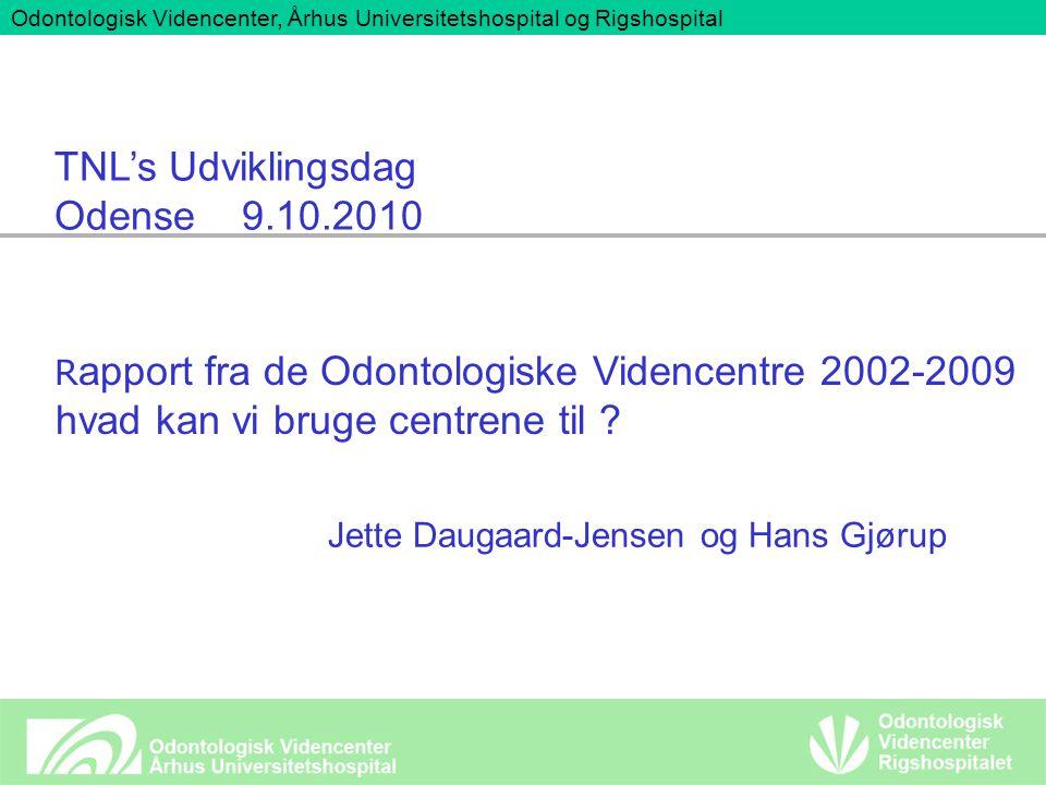 R apport fra de Odontologiske Videncentre 2002-2009 hvad kan vi bruge centrene til .