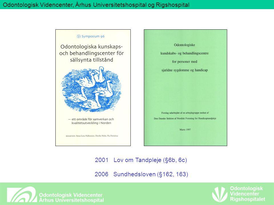 2001 Lov om Tandpleje (§6b, 6c) 2006 Sundhedsloven (§162, 163) Odontologisk Videncenter, Århus Universitetshospital og Rigshospital