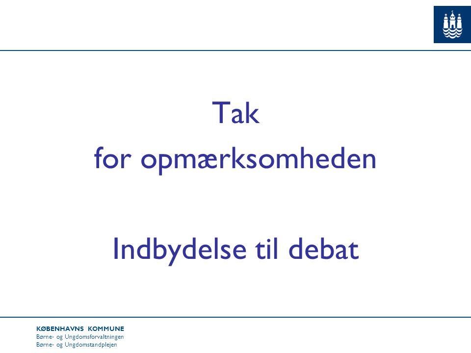 KØBENHAVNS KOMMUNE Børne- og Ungdomsforvaltningen Børne- og Ungdomstandplejen Tak for opmærksomheden Indbydelse til debat