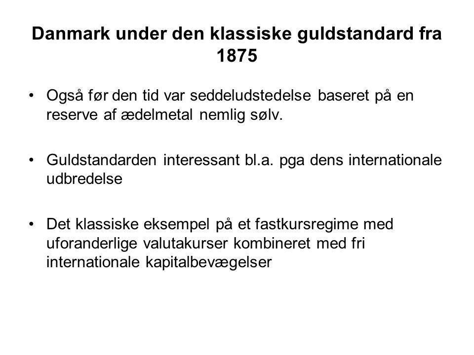 Danmark under den klassiske guldstandard fra 1875 Også før den tid var seddeludstedelse baseret på en reserve af ædelmetal nemlig sølv.