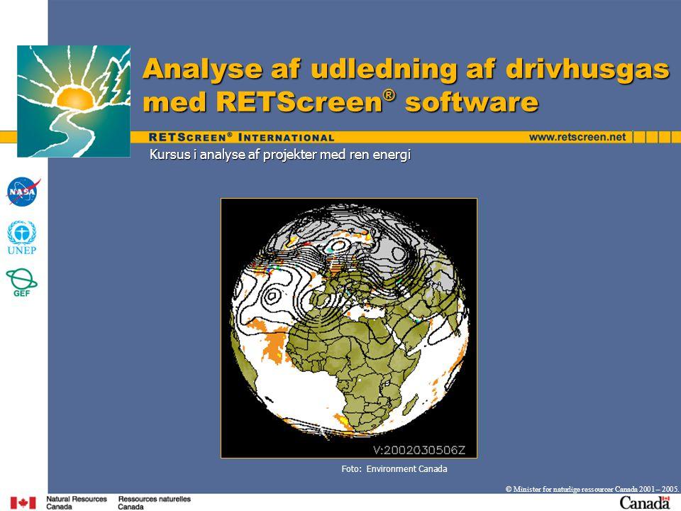 Kursus i analyse af projekter med ren energi Analyse af udledning af drivhusgas med RETScreen ® software © Minister for naturlige ressourcer Canada 2001 – 2005.