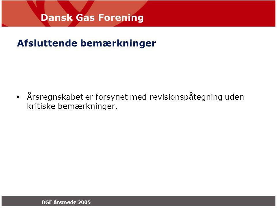 Dansk Gas Forening DGF årsmøde 2005 Afsluttende bemærkninger  Årsregnskabet er forsynet med revisionspåtegning uden kritiske bemærkninger.